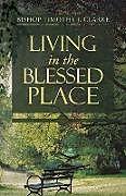 Kartonierter Einband Living in the Blessed Place von Bishop Timothy J. Clarke