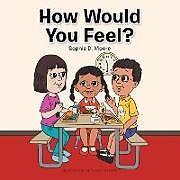 Kartonierter Einband How Would You Feel? von Sophia D. Moore