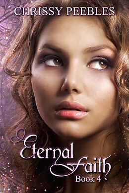 E-Book (epub) Eternal Faith - Book 4 (The Ruby Ring Saga, #4) von Chrissy Peebles