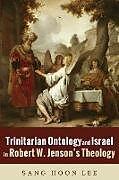 Kartonierter Einband Trinitarian Ontology and Israel in Robert W. Jenson's Theology von Sang Hoon Lee