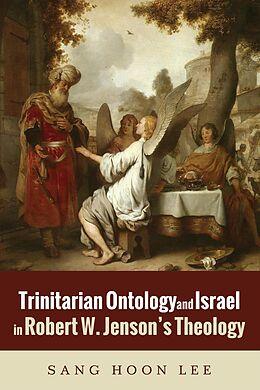 E-Book (pdf) Trinitarian Ontology and Israel in Robert W. Jenson's Theology von Sang Hoon Lee