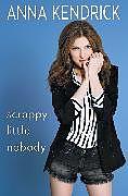 Kartonierter Einband Scrappy Little Nobody von Anna Kendrick