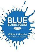 Kartonierter Einband Blue Bubblegum von William Gonzalez