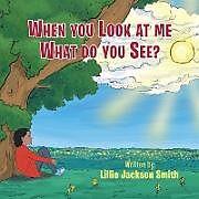 Kartonierter Einband When You Look at me What do You See? von Lillie Jackson-Smith