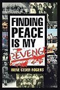 Kartonierter Einband Finding Peace is my Revenge von Irene Ceder Rogers