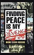 Fester Einband Finding Peace is my Revenge von Irene Ceder Rogers