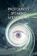 Kartonierter Einband Profoundly Speaking M'eye Views von Daniel Rodriguez