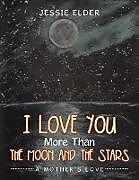 Kartonierter Einband I Love You More Than the Moon and the Stars: A Mother's Love von Jessie Elder