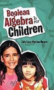 Fester Einband Boolean Algebra Is for Children von Julio César Martínez Romero