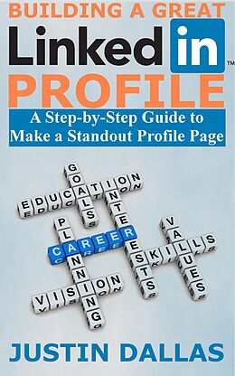 E-Book (epub) Building a Great LinkedIn Profile: A Step-by-Step Guide to Make a Standout Profile Page von Justin Dallas