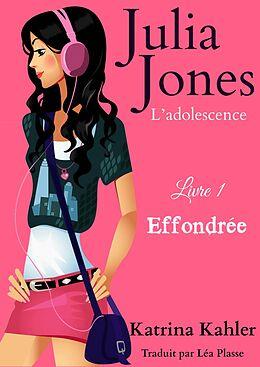 eBook (epub) Julia Jones - L'adolescence Livre 1 Effondree de Katrina Kahler