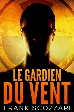 E-Book (epub) Le Gardien du Vent von Frank Scozzari