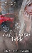 Kartonierter Einband The Car Crash Bride von Sally Anne Palmer
