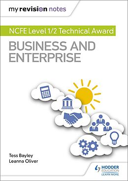 E-Book (epub) My Revision Notes: NCFE Level 1/2 Technical Award in Business and Enterprise von Tess Bayley, Leanna Oliver