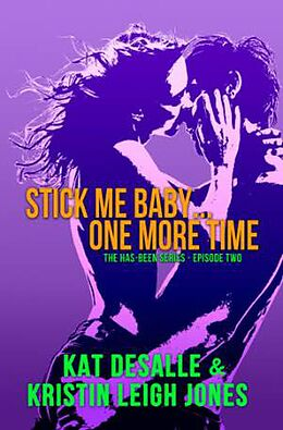 E-Book (epub) Stick Me Baby...One More Time (Has-Been Series, #2) von Kristin Leigh Jones, Kat DeSalle