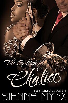E-Book (epub) The Golden Chalice (Lee's Girls, #3) von Sienna Mynx