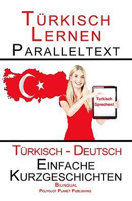 E-Book (epub) Türkisch Lernen - Paralleltext - Einfache Kurzgeschichten (Türkisch - Deutsch) Bilingual - Doppeltext (Türkisch Lernen mit Paralleltext, #1) von Polyglot Planet Publishing