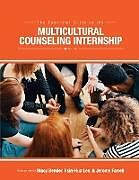 Kartonierter Einband The Essential Guide to the Multicultural Counseling Internship von Stacy L. Bender, Lee Hsin-Hua, Jerome Farrell