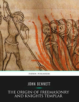 E-Book (epub) Origin of Freemasonry and Knights Templar von John Bennett