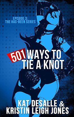E-Book (epub) 501 Ways To Tie a Knot (Has-Been Series, #3) von Kristin Leigh Jones, Kat DeSalle