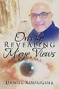 Kartonierter Einband Overtly Revealing M'eye Views von Daniel Rodriguez