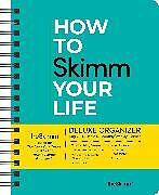 Kalender How to Skimm Your Life 17-Month 2020-2021 Monthly/Weekly Planning Calendar von theSkimm Inc.