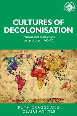 Kartonierter Einband Cultures of decolonisation von Ruth Wintle, Claire Craggs