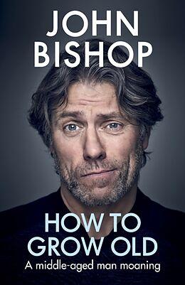 Fester Einband How to Grow Old von John Bishop