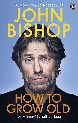 Kartonierter Einband How to Grow Old von John Bishop