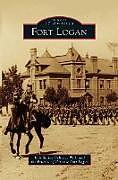 Fester Einband Fort Logan von Jack Stokes Ballard, The Friends of Historic Fort Logan