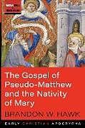 Kartonierter Einband The Gospel of Pseudo-Matthew and the Nativity of Mary von Brandon W. Hawk