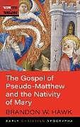 Fester Einband The Gospel of Pseudo-Matthew and the Nativity of Mary von Brandon W. Hawk