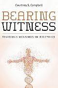 Fester Einband Bearing Witness von Courtney S. Campbell