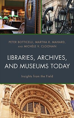 Fester Einband Libraries, Archives, and Museums Today von Peter Botticelli, Michèle V. Cloonan, Martha R. Mahard