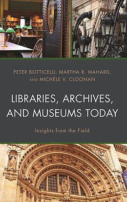 E-Book (epub) Libraries, Archives, and Museums Today von Peter Botticelli, Martha R. Mahard, Michèle V. Cloonan
