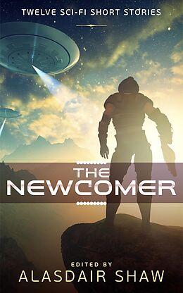 E-Book (epub) The Newcomer (Science Fiction Anthologies, #1) von Alasdair Shaw, Jonathan C Gillespie, Laura Greenwood