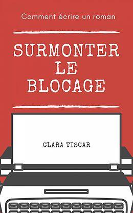 eBook (epub) Comment ecrire un roman : Surmonter le blocage de Clara Tiscar