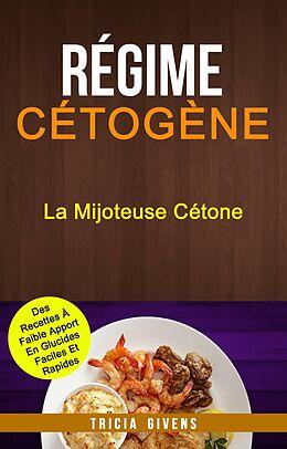 eBook (epub) Regime Cetogene: La Mijoteuse Cetone : Des Recettes A Faible Apport En Glucides Faciles Et Rapides de Tricia Givens