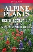 Kartonierter Einband Alpine Plants of British Columbia, Alberta and Northwest North America von Andy MacKinnon, Dr. Jim Pojar