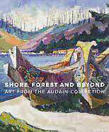 Fester Einband Shore, Forest and Beyond: Art from the Audain Collection von Ian M. Thom, Grant Arnold