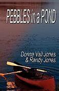Kartonierter Einband Pebbles in a Pond von Donna Vail Jones, Randy Jones, Donna Vail Jones