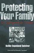 Kartonierter Einband Protecting Your Family in Dangerous Times von Kellie Copeland Swisher