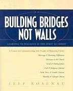 Kartonierter Einband Building Bridges Not Walls: Learning to Dialogue in the Spirit of Christ von Jeff Rosenau, Jeffery Rosenau