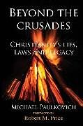 Kartonierter Einband Beyond the Crusades: Christianity's Lies, Laws and Legacy von Michael Paulkovich