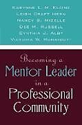 Kartonierter Einband Becoming a Mentor Leader in a Professional Community von Karynne L. M. Kleine, Leigh Craft Hern, Nancy B. Mizelle