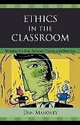 Kartonierter Einband Ethics in the Classroom von Dan Mahoney