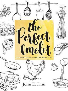 E-Book (epub) The Perfect Omelet: Essential Recipes for the Home Cook von John E. Finn