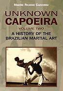 Kartonierter Einband Unknown Capoeira, Volume Two: A History of the Brazilian Martial Art von Ricardo Cachorro