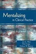 Kartonierter Einband Mentalizing in Clinical Practice von Jon G. (The Menninger Clinic) Allen, Peter (Head of the Research, Psychoanalysis Unit, ) Fonagy, Anthony W. (Anna Freud Centre) Bateman
