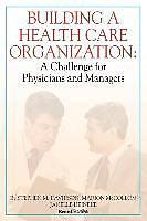 Kartonierter Einband Building a Health Care Organization: A Challenge for Physicians and Managers von Stephen M. Davidson, Marion McCollom, Janelle Heineke